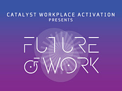 Catalyst Workplace Activation Presents: Future of Work